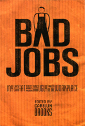 Bad Jobs - My Last Shift at Albert Wong's Pagoda and Other Ugly Tales of the Workplace