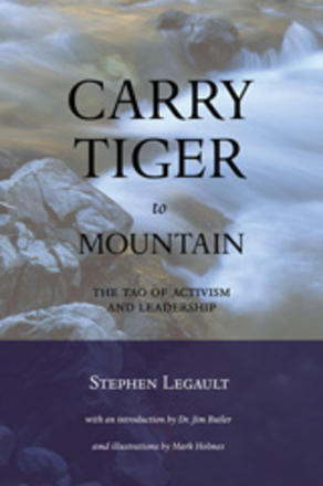 Carry Tiger to Mountain - The Tao of Activism and Leadership