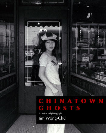 Chinatown Ghosts - The Poems and Photographs of Jim Wong-Chu