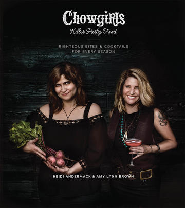 Chowgirls Killer Party Food - Righteous Bites & Cocktails for Every Season