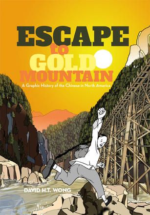 Escape to Gold Mountain - A Graphic History of the Chinese in North America