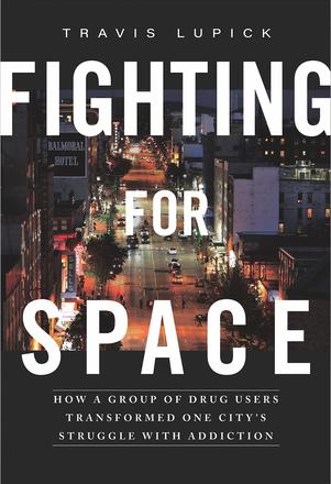 Fighting for Space - How a Group of Drug Users Transformed One City's Struggle with Addiction