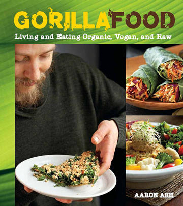 Gorilla Food - Living and Eating Organic, Vegan, and Raw