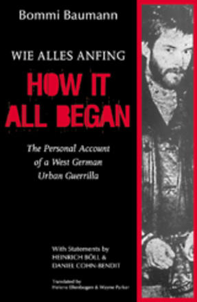 How It All Began - The Personal Account of a West German Urban Guerrilla