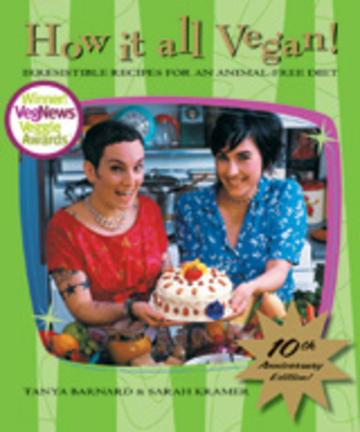 How It All Vegan! 10th Anniversary Edition - Irresistible Recipes for an Animal-Free Diet