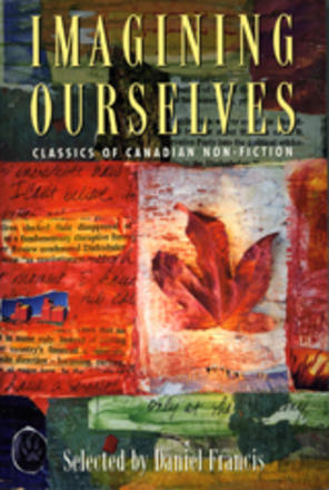 Imagining Ourselves - Classics of Canadian Non-Fiction