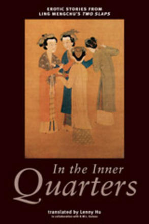 In the Inner Quarters - Erotic Stories From Ling Mengchu's Two Slaps