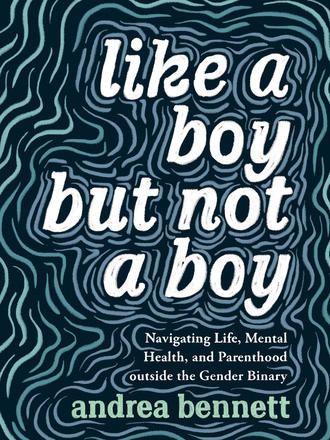 Like a Boy but Not a Boy - Navigating Life, Mental Health, and Parenthood Outside the Gender Binary