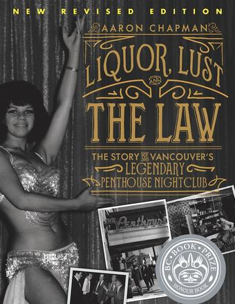 Liquor, Lust, and the Law - The Story of Vancouver's Legendary Penthouse Nightclub (New and Revised)