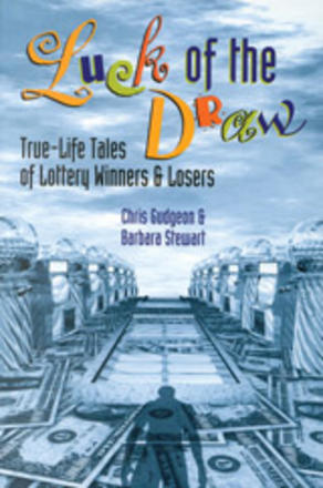 Luck of the Draw - True-Life Tales of Lottery Winners and Losers