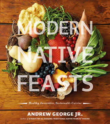Modern Native Feasts - Healthy, Innovative, Sustainable Cuisine