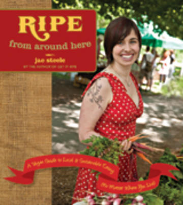 Ripe from Around Here - A Vegan Guide to Local and Sustainable Eating (No Matter Where You Live)