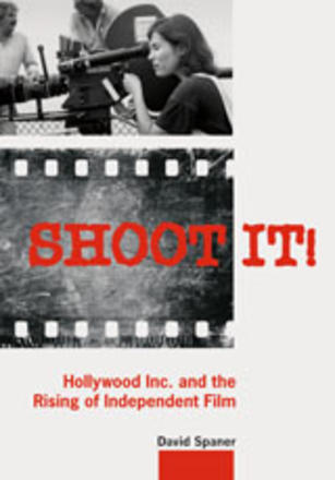 Shoot It! - Hollywood Inc. and the Rising of Independent Film