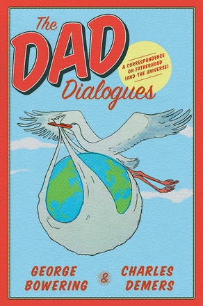 The Dad Dialogues - A Correspondence on Fatherhood (and the Universe)