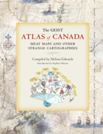 The Geist Atlas of Canada - Meat Maps and Other Strange Cartographies