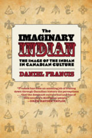 The Imaginary Indian - The Image of the Indian in Canadian Culture