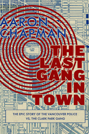 The Last Gang in Town - The Epic Story of the Vancouver Police vs. the Clark Park Gang