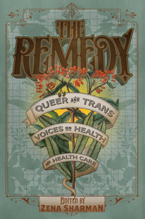 The Remedy - Queer and Trans Voices on Health and Health Care