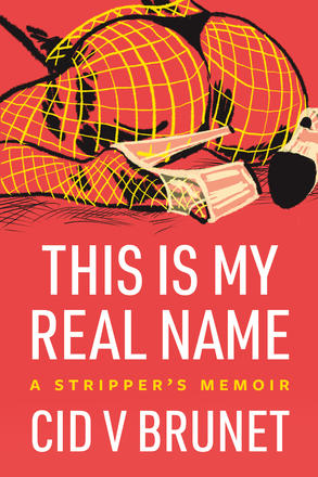This Is My Real Name - A Stripper's Memoir