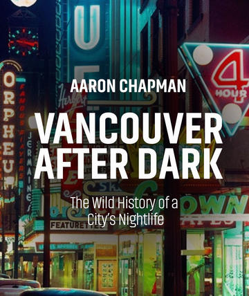 Vancouver After Dark - The Wild History of a City's Nightlife