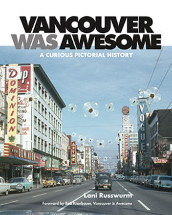 Vancouver Was Awesome - A Curious Pictorial History
