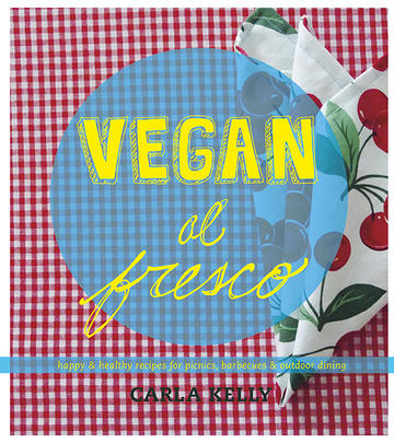 Vegan al Fresco - Happy & Healthy Recipes for Picnics, Barbecues & Outdoor Dining