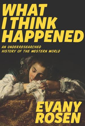 What I Think Happened - An Underresearched History of the Western World