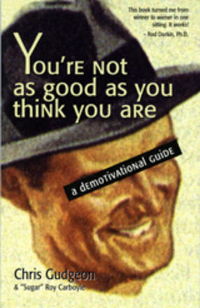 You're Not As Good As You Think You Are - A Demotivational Guide