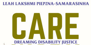 Leah Lakshmi Piepzna-Samarasinha's Care Work: a Publishing Triangle Award finalist
